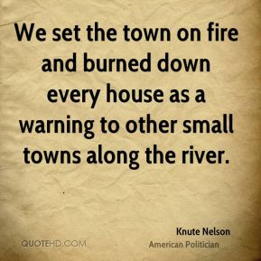 We set the town on fire and burned down every house as a warning to other small towns along the river.