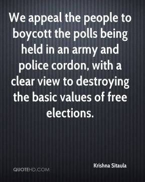 We appeal the people to boycott the polls being held in an army and police cordon, with a clear view to destroying the basic values of free elections.