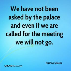We have not been asked by the palace and even if we are called for the meeting we will not go.