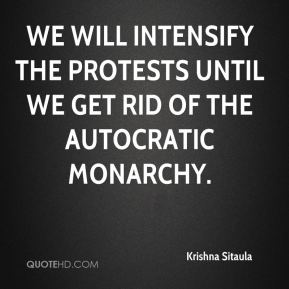 We will intensify the protests until we get rid of the autocratic monarchy.