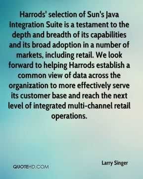 Larry Singer  - Harrods' selection of Sun's Java Integration Suite is a testament to the depth and breadth of its capabilities and its broad adoption in a number of markets, including retail. We look forward to helping Harrods establish a common view of data across the organization to more effectively serve its customer base and reach the next level of integrated multi-channel retail operations.