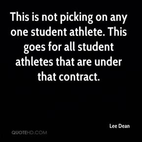 Lee Dean  - This is not picking on any one student athlete. This goes for all student athletes that are under that contract.