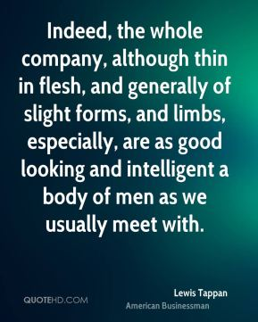 Indeed, the whole company, although thin in flesh, and generally of slight forms, and limbs, especially, are as good looking and intelligent a body of men as we usually meet with.