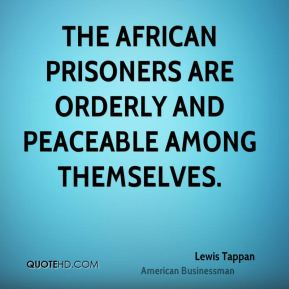 The African prisoners are orderly and peaceable among themselves.