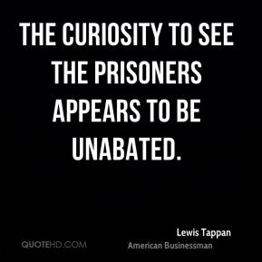Lewis Tappan - The curiosity to see the prisoners appears to be unabated.