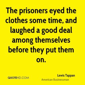 Lewis Tappan - The prisoners eyed the clothes some time, and laughed a good deal among themselves before they put them on.