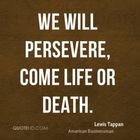 We will persevere, come life or death.