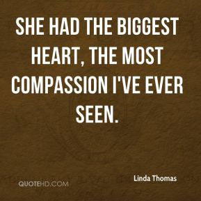 She had the biggest heart, the most compassion I've ever seen.