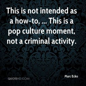 Marc Ecko  - This is not intended as a how-to, ... This is a pop culture moment, not a criminal activity.