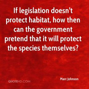 Marc Johnson  - If legislation doesn't protect habitat, how then can the government pretend that it will protect the species themselves?