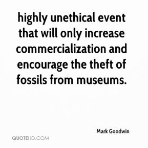 Mark Goodwin  - highly unethical event that will only increase commercialization and encourage the theft of fossils from museums.