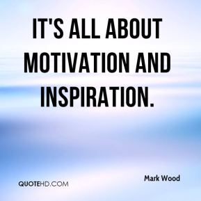 It's all about motivation and inspiration.