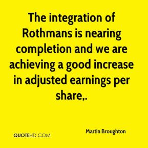 Martin Broughton  - The integration of Rothmans is nearing completion and we are achieving a good increase in adjusted earnings per share.