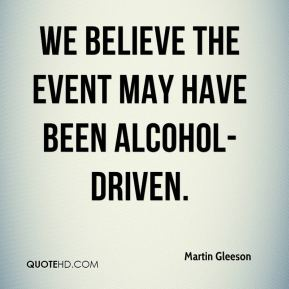 We believe the event may have been alcohol-driven.