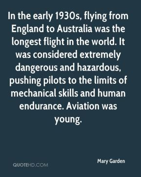 Mary Garden - In the early 1930s, flying from England to Australia was the longest flight in the world. It was considered extremely dangerous and hazardous, pushing pilots to the limits of mechanical skills and human endurance. Aviation was young.