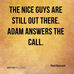 Matt Bennett  - The nice guys are still out there. Adam answers the call.