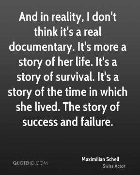 Maximilian Schell - And in reality, I don't think it's a real documentary. It's more a story of her life. It's a story of survival. It's a story of the time in which she lived. The story of success and failure.