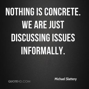 Michael Slattery  - Nothing is concrete. We are just discussing issues informally.