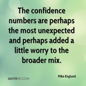 Mike Englund  - The confidence numbers are perhaps the most unexpected and perhaps added a little worry to the broader mix.