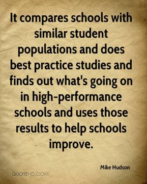 Mike Hudson  - It compares schools with similar student populations and does best practice studies and finds out what's going on in high-performance schools and uses those results to help schools improve.