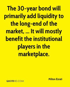 The 30-year bond will primarily add liquidity to the long-end of the market, ... It will mostly benefit the institutional players in the marketplace.