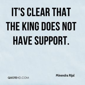 Minendra Rijal  - It's clear that the king does not have support.