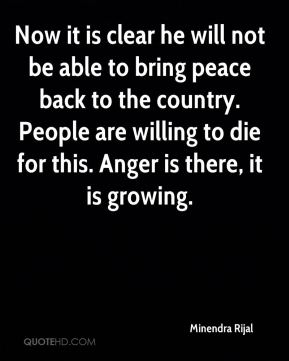 Minendra Rijal  - Now it is clear he will not be able to bring peace back to the country. People are willing to die for this. Anger is there, it is growing.