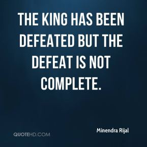 Minendra Rijal  - The king has been defeated but the defeat is not complete.