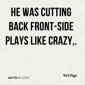 Na'il Diggs  - He was cutting back front-side plays like crazy.