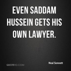 Neal Sonnett  - Even Saddam Hussein gets his own lawyer.