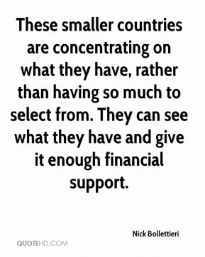 Nick Bollettieri  - These smaller countries are concentrating on what they have, rather than having so much to select from. They can see what they have and give it enough financial support.