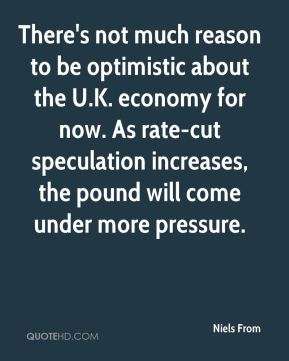 Niels From  - There's not much reason to be optimistic about the U.K. economy for now. As rate-cut speculation increases, the pound will come under more pressure.