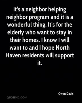 It's a neighbor helping neighbor program and it is a wonderful thing. It's for the elderly who want to stay in their homes. I know I will want to and I hope North Haven residents will support it.