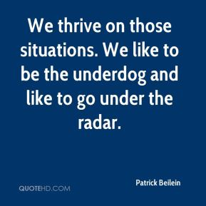 Patrick Beilein  - We thrive on those situations. We like to be the underdog and like to go under the radar.