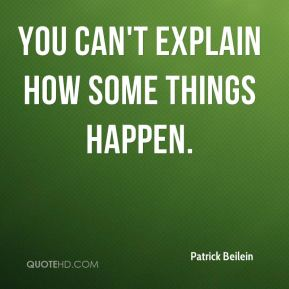 Patrick Beilein  - You can't explain how some things happen.