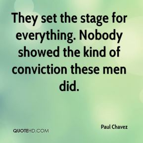 Paul Chavez  - They set the stage for everything. Nobody showed the kind of conviction these men did.