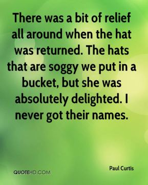 Paul Curtis  - There was a bit of relief all around when the hat was returned. The hats that are soggy we put in a bucket, but she was absolutely delighted. I never got their names.