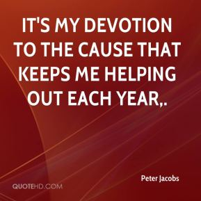 It's my devotion to the cause that keeps me helping out each year.