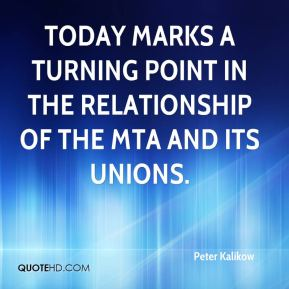 Peter Kalikow  - today marks a turning point in the relationship of the MTA and its unions.