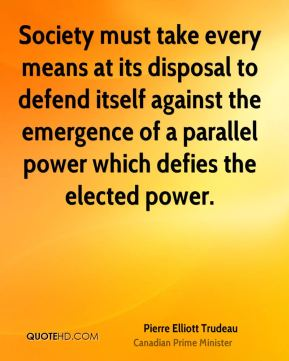 Society must take every means at its disposal to defend itself against the emergence of a parallel power which defies the elected power.