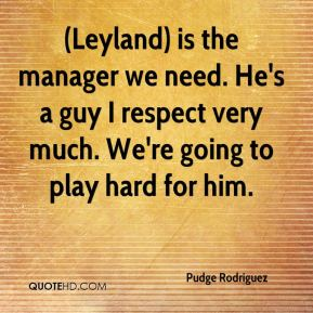 (Leyland) is the manager we need. He's a guy I respect very much. We're going to play hard for him.