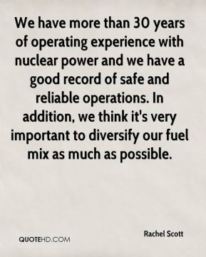 Rachel Scott  - We have more than 30 years of operating experience with nuclear power and we have a good record of safe and reliable operations. In addition, we think it's very important to diversify our fuel mix as much as possible.