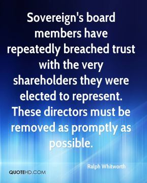 Sovereign's board members have repeatedly breached trust with the very shareholders they were elected to represent. These directors must be removed as promptly as possible.