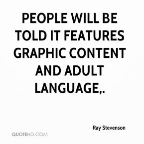 Ray Stevenson  - People will be told it features graphic content and adult language.