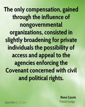 The only compensation, gained through the influence of nongovernmental organizations, consisted in slightly broadening for private individuals the possibility of access and appeal to the agencies enforcing the Covenant concerned with civil and political rights.