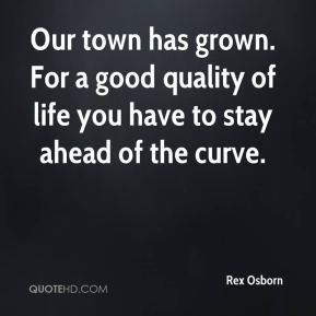 Our town has grown. For a good quality of life you have to stay ahead of the curve.