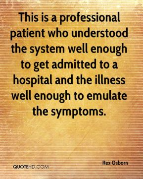 This is a professional patient who understood the system well enough to get admitted to a hospital and the illness well enough to emulate the symptoms.