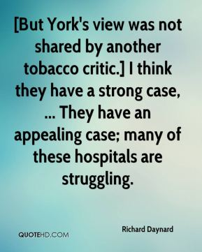 [But York's view was not shared by another tobacco critic.] I think they have a strong case, ... They have an appealing case; many of these hospitals are struggling.