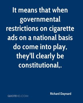 It means that when governmental restrictions on cigarette ads on a national basis do come into play, they'll clearly be constitutional.