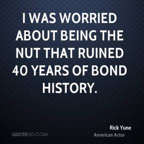 I was worried about being the nut that ruined 40 years of Bond history.
